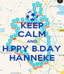 KEEP CALM AND H.PPY B.DAY HANNEKE - Personalised Poster A4 size
