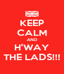 KEEP CALM AND H'WAY THE LADS!!! - Personalised Poster A4 size