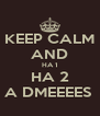 KEEP CALM AND HA 1 HA 2 A DMEEEES  - Personalised Poster A4 size