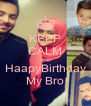 KEEP CALM AND HaapyBirthday My Bro - Personalised Poster A4 size