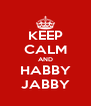 KEEP CALM AND HABBY JABBY - Personalised Poster A4 size