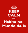 KEEP CALM AND Habite no  Mundo de Is - Personalised Poster A4 size