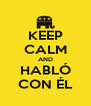 KEEP CALM AND HABLÓ CON ÉL - Personalised Poster A4 size