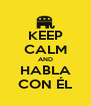 KEEP CALM AND HABLA CON ÉL - Personalised Poster A4 size
