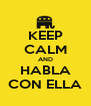 KEEP CALM AND HABLA CON ELLA - Personalised Poster A4 size