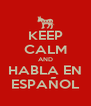 KEEP CALM AND HABLA EN ESPAÑOL - Personalised Poster A4 size