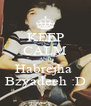 KEEP CALM AND Habrejha  Bzyadeeh :D - Personalised Poster A4 size