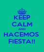 KEEP CALM AND HACEMOS  FIESTA!! - Personalised Poster A4 size