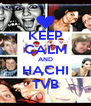 KEEP CALM AND HACHI TVB - Personalised Poster A4 size