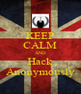KEEP CALM AND Hack Anonymously - Personalised Poster A4 size
