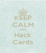 KEEP CALM AND Hack Cards - Personalised Poster A4 size