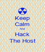 Keep Calm And Hack The Host - Personalised Poster A4 size
