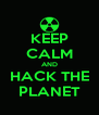 KEEP CALM AND HACK THE PLANET - Personalised Poster A4 size