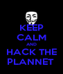 KEEP CALM AND HACK THE PLANNET  - Personalised Poster A4 size