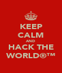 KEEP CALM AND HACK THE WORLD®™ - Personalised Poster A4 size