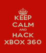 KEEP CALM AND HACK XBOX 360 - Personalised Poster A4 size