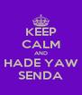 KEEP CALM AND HADE YAW SENDA - Personalised Poster A4 size