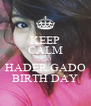 KEEP CALM AND HADER GADO BIRTH DAY - Personalised Poster A4 size