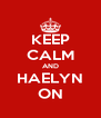 KEEP CALM AND HAELYN ON - Personalised Poster A4 size