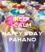 KEEP CALM AND HAFFY B'DAY PAHANO - Personalised Poster A4 size