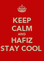 KEEP CALM AND HAFIZ STAY COOL  - Personalised Poster A4 size