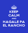 KEEP CALM AND HAGALE PA EL RANCHO - Personalised Poster A4 size