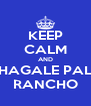 KEEP CALM AND HAGALE PAL RANCHO - Personalised Poster A4 size
