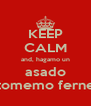 KEEP CALM and, hagamo un asado tomemo ferne - Personalised Poster A4 size