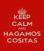 KEEP CALM AND HAGAMOS COSITAS - Personalised Poster A4 size