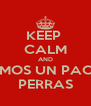 KEEP  CALM AND HAGAMOS UN PACTO DE PERRAS - Personalised Poster A4 size