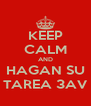 KEEP CALM AND HAGAN SU TAREA 3AV - Personalised Poster A4 size