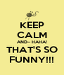 KEEP CALM AND-- HAHA! THAT'S SO FUNNY!!! - Personalised Poster A4 size
