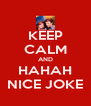 KEEP CALM AND HAHAH NICE JOKE - Personalised Poster A4 size