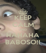 KEEP CALM AND HAHAHA BABOSO!! - Personalised Poster A4 size