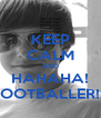 KEEP CALM AND HAHAHA! FOOTBALLER!x - Personalised Poster A4 size