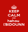 KEEP CALM AND hahou  l'BIDOUNN - Personalised Poster A4 size