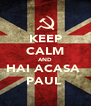 KEEP CALM AND HAI ACASA  PAUL  - Personalised Poster A4 size