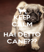 KEEP CALM AND HAI DETTO CANE??? - Personalised Poster A4 size