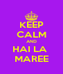 KEEP CALM AND HAI LA  MAREE - Personalised Poster A4 size