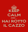KEEP CALM AND... HAI ROTTO IL CAZZO - Personalised Poster A4 size
