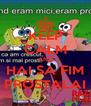 KEEP CALM AND HAI SA FIM PROSTALAI - Personalised Poster A4 size