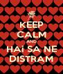 KEEP CALM AND HAi SA NE DISTRAM - Personalised Poster A4 size