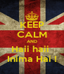 KEEP CALM AND Haii haii  Inima Hai ! - Personalised Poster A4 size