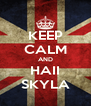 KEEP CALM AND HAII SKYLA - Personalised Poster A4 size