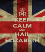 KEEP CALM AND HAIL ELIZABETH - Personalised Poster A4 size