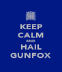 KEEP CALM AND HAIL GUNFOX - Personalised Poster A4 size