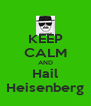 KEEP CALM AND Hail Heisenberg - Personalised Poster A4 size