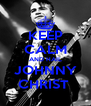 KEEP CALM AND HAIL JOHNNY CHRIST  - Personalised Poster A4 size
