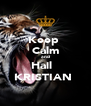 Keep   Calm   and  Hail   KRISTIAN  - Personalised Poster A4 size