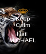 Keep Calm And Hail  MICHAEL - Personalised Poster A4 size